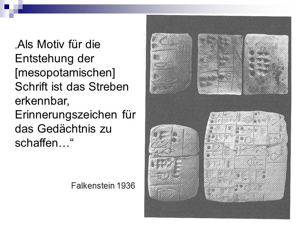 """""""Als Motiv für die Entstehung der [mesopotamischen] Schrift ist das Streben erkennbar, Erinnerungszeichen für das Gedächtnis zu schaffen…"""